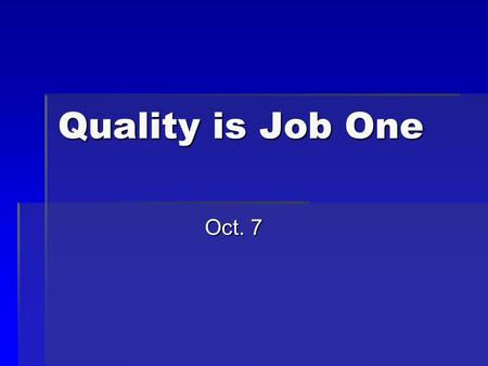 Quality is Job One Oct. 7. Think About It …  What devices in your home do you have that come with an owner's handbook?  Today we look at God's Handbook.