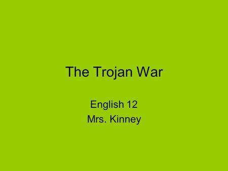 The Trojan War English 12 Mrs. Kinney.