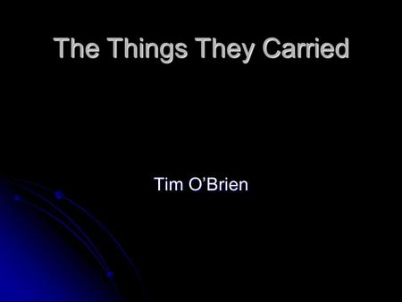 "The Things They Carried Tim O'Brien. ""How To Tell A True War Story"" This chapter really blurs the distinction between truth and fiction. O'Brien immediately."