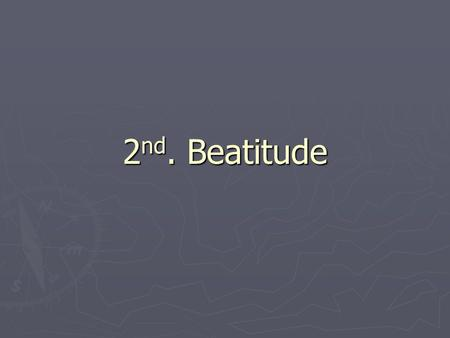 2 nd. Beatitude. 2 nd Beatitude- Happy are they who mourn, for they will be comforted. 1. They who mourn are people who suffer. 2. Things that make us.
