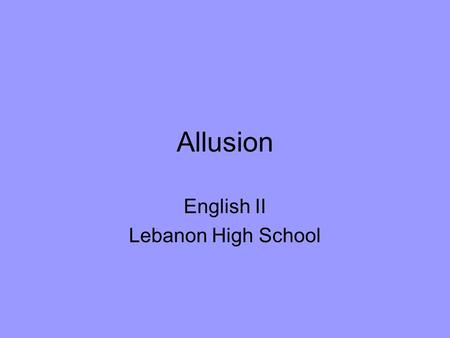 Allusion English II Lebanon High School. Allusion Allusion: a reference to a well-known person, place, event, literary work, or work of art.