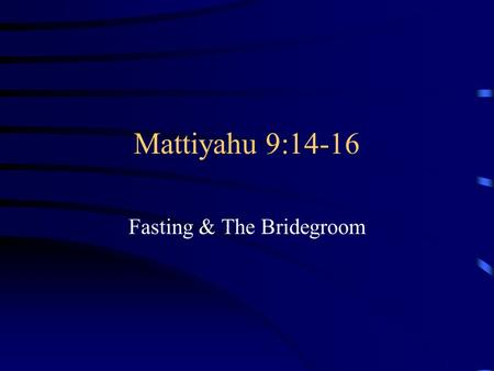 Mattiyahu 9:14-16 Fasting & The Bridegroom. Tim Hegg – A study in Matthew The disciples/Tamildim of John/Yochanan came to Him – Mattiyahu has excluded.