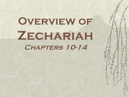 Overview of Zechariah Chapters 10-14. Major Themes  Apocalyptic  Hope, Comfort, and Encouragement  Holiness –Sincere Repentance –Inner Transformation.