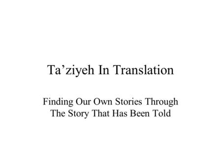 Ta'ziyeh In Translation Finding Our Own Stories Through The Story That Has Been Told.