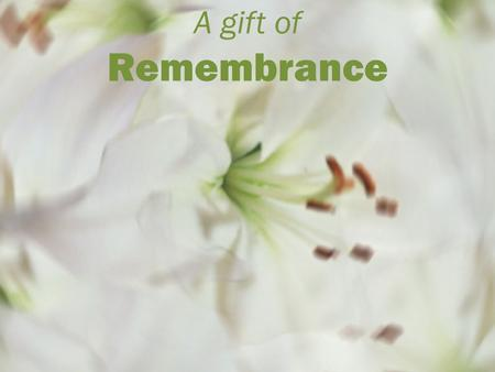A gift of Remembrance.