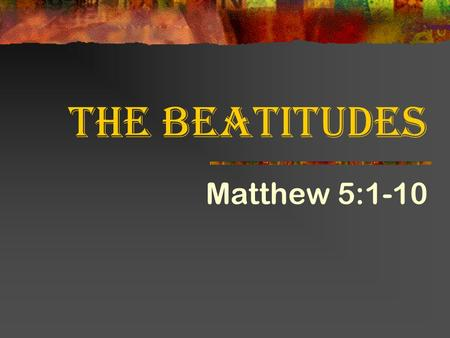 "The Beatitudes Matthew 5:1-10. Introduction Greatest sermon ever preached … The Sermon on the Mount (Matthew 5-7) Beatitudes: Comes from "" Blessed "" and."