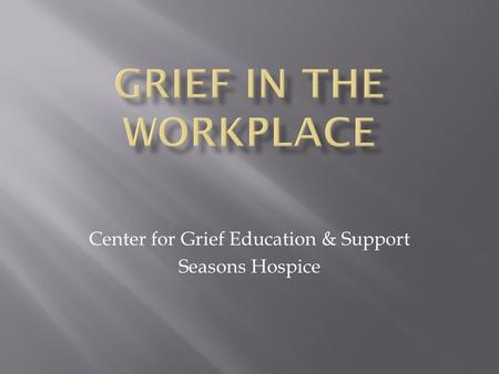 Center for Grief Education & Support Seasons Hospice.
