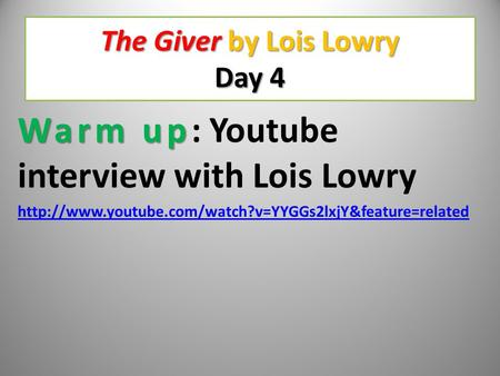 The Giver by Lois Lowry Day 4 Warm up Warm up: Youtube interview with Lois Lowry