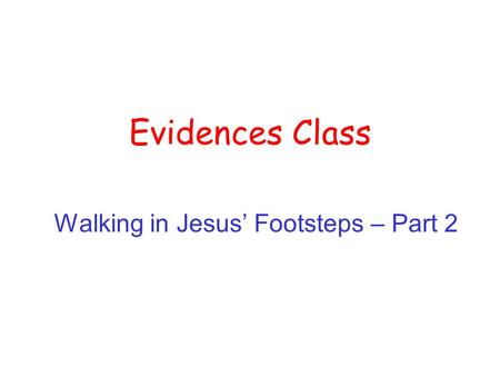 Evidences Class Walking in Jesus' Footsteps – Part 2.