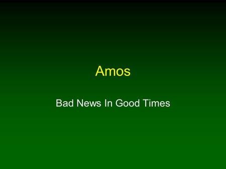 Amos Bad News In Good Times. 2 Three Popular But False Ideas 1.As long as we do our jobs, our moral behavior does not matter 2.Main goal of life is possessing.