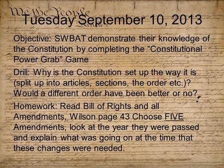 "Tuesday September 10, 2013 Objective: SWBAT demonstrate their knowledge of the Constitution by completing the ""Constitutional Power Grab"" Game Drill: Why."