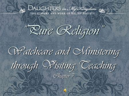 """Pure Religion"" Watchcare and Ministering through Visiting Teaching"