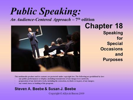 Copyright © Allyn & Bacon 2009 Public Speaking: An Audience-Centered Approach – 7 th edition Chapter 18 Speaking for Special Occasions and Purposes This.