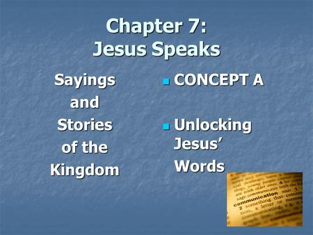 Chapter 7: Jesus Speaks SayingsandStories of the Kingdom CONCEPT A CONCEPT A Unlocking Jesus' Unlocking Jesus'Words.
