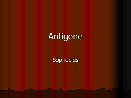antigone scene 1 tone King creon speaks to the town of thebes and states that, of the two princes who recently killed each other, eteocles will have a proper burial and polyneices will not.
