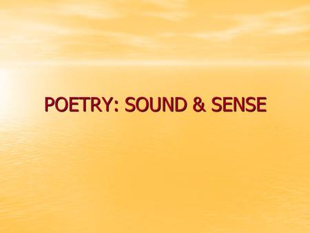 POETRY: SOUND & SENSE. NARRATIVE POETRY A poem that tells a story, but relies on poetic devices. A poem that tells a story, but relies on poetic devices.