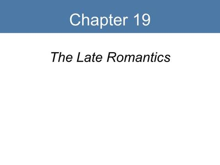 Chapter 19 The Late Romantics. Late Romantic Timeline 1800 1850 1900.