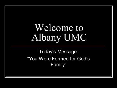 "Welcome to Albany UMC Today's Message: ""You Were Formed for God's Family"""