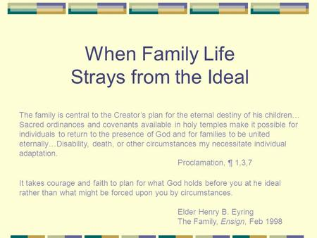 When Family Life Strays from the Ideal The family is central to the Creator's plan for the eternal destiny of his children… Sacred ordinances and covenants.