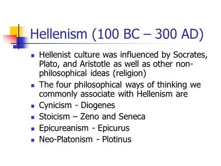 Hellenism (100 BC – 300 AD) Hellenist culture was influenced by Socrates, Plato, and Aristotle as well as other non- philosophical ideas (religion) The.
