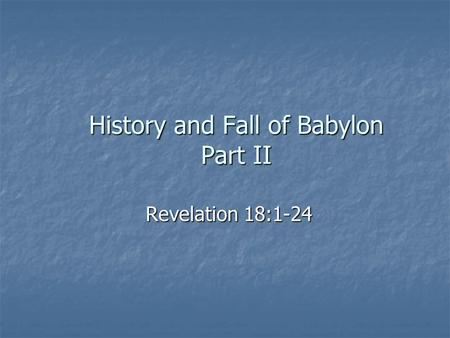 History and Fall of Babylon Part II Revelation 18:1-24.