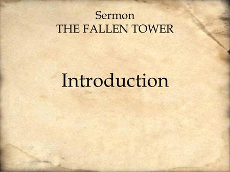 Sermon THE FALLEN TOWER Introduction. There were some present at that very time who told him about the Galileans whose blood Pilate had mingled with their.