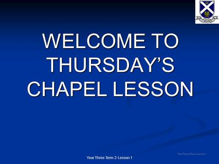 Year Three Term 2 Lesson 1 WELCOME TO THURSDAY'S CHAPEL LESSON Year Three, Term 2, Lesson 1.
