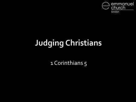 Judging Christians 1 Corinthians 5. The Situation It is actually reported that there is sexual immorality among you, and of a kind that is not tolerated.
