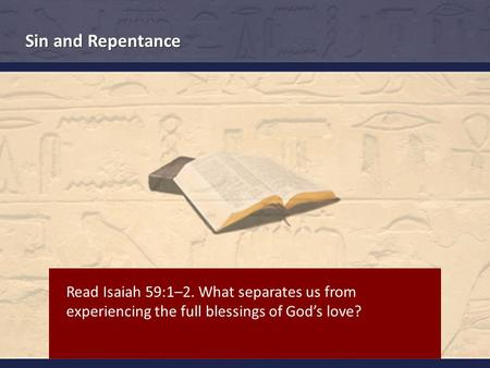 Read Isaiah 59:1–2. What separates us from experiencing the full blessings of God's love? Sin and Repentance.