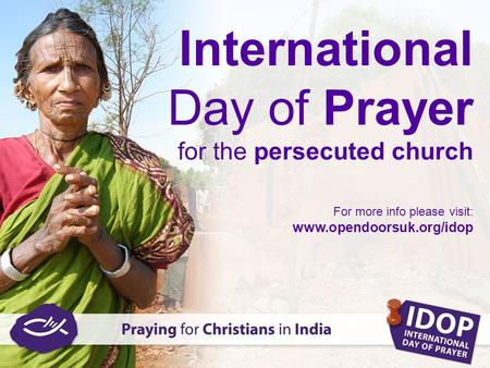 International Day of Prayer for the persecuted church For more info please visit: www.opendoorsuk.org/idop.