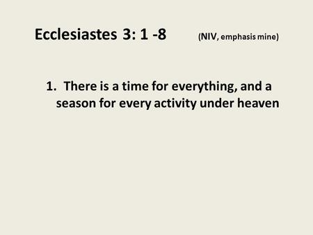 Ecclesiastes 3: 1 -8 (NIV, emphasis mine)