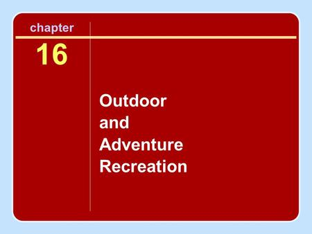 Chapter 16 Outdoor and Adventure Recreation. Introduction ___________________________________ ___________________________________ ___________________________________.