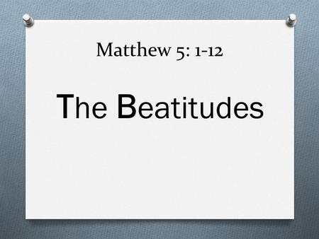 Matthew 5: 1-12 The Beatitudes.