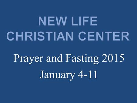 "Prayer and Fasting 2015 January 4-11. Matthew 6:16 (NKJV) ""Moreover, when you fast, do not be like the hypocrites, with a sad countenance. For they disfigure."