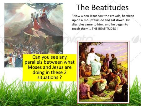 "The Beatitudes ""Now when Jesus saw the crowds, he went up on a mountainside and sat down. His disciples came to him, and he began to teach them... THE."