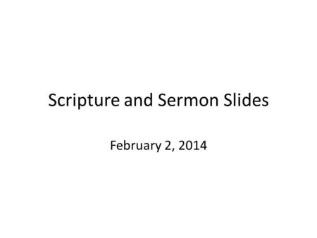 Scripture and Sermon Slides February 2, 2014. Gospel Reading Matthew 5:1-12.