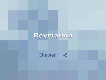 "Chapter 1:1-8. Verse 1 ""The Revelation of Jesus Christ, which God gave Him to show His servants—things which must shortly take place. And He sent and."