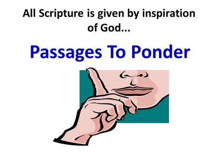 All Scripture is given by inspiration of God... Passages To Ponder.