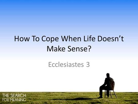 How To Cope When Life Doesn't Make Sense? Ecclesiastes 3.