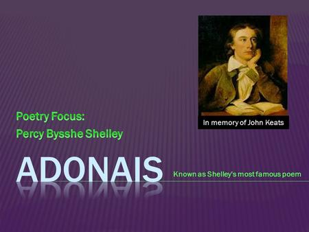 Known as Shelley's most famous poem In memory of John Keats.