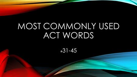 MOST COMMONLY USED ACT WORDS # 31-45. EXEMPLARY Adjective Worthy of imitation; praiseworthy.