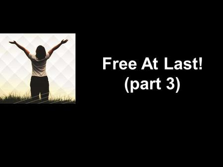 Free At Last! (part 3). Emotionally Free Emotionally Free! What's your emoticon?