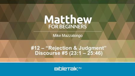 "Mike Mazzalongo #12 – ""Rejection & Judgment"" Discourse #5 (23:1 – 25:46)"