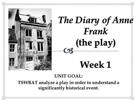 The Diary of Anne Frank (the play) Week 1
