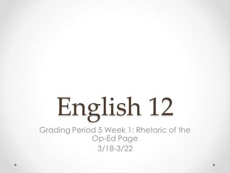 Grading Period 5 Week 1: Rhetoric of the Op-Ed Page 3/18-3/22