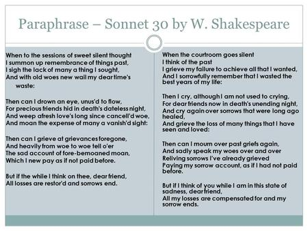 Paraphrase – Sonnet 30 by W. Shakespeare When to the sessions of sweet silent thought I summon up remembrance of things past, I sigh the lack of many a.