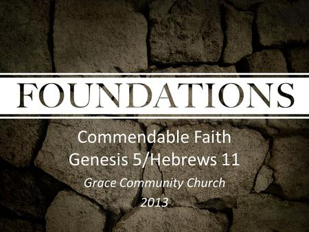 Commendable Faith Genesis 5/Hebrews 11 Grace Community Church 2013.