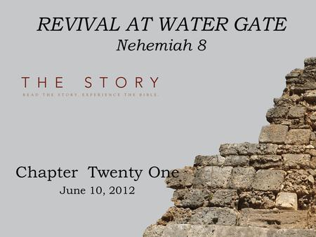 REVIVAL AT WATER GATE Nehemiah 8 Chapter Twenty One June 10, 2012.