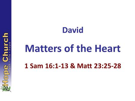 David Matters of the Heart 1 Sam 16:1-13 & Matt 23:25-28.
