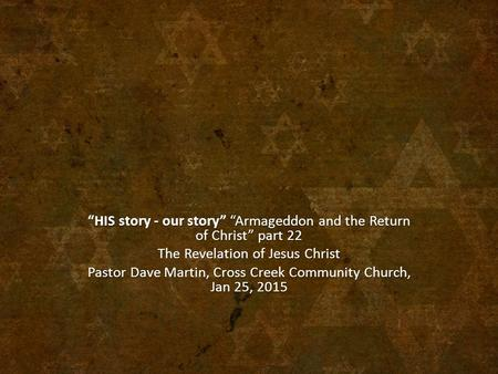 """HIS story - our story"" ""Armageddon and the Return of Christ"" part 22 The Revelation of Jesus Christ Pastor Dave Martin, Cross Creek Community Church,"